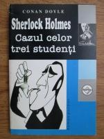 Arthur Conan Doyle - Sherlock Holmes. Cazul celor trei studenti