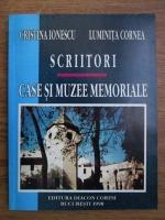 Anticariat: Cristina Ionescu, Luminita Cornea - Scriitori. Case si muzee memoriale