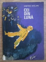 Dimitrie Stelaru - Cei din luna