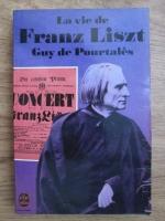 Guy de Pourtales - La vie de Franz Liszt