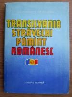 Anticariat: Ilie Ceausescu - Transilvania stravechi pamant romanesc