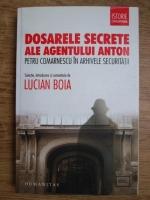 Lucian Boia - Dosarele secrete ale agentului Anton Petru Comarnescu in arhivele securitatii
