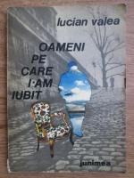 Lucian Valea - Oameni pe care i-am iubit