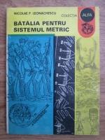 Anticariat: Nicolae P. Leoachescu - Batalia pentru sistemul metric