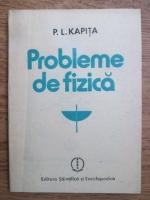 P. L. Kapita - Probleme de fizica