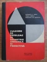 Anticariat: Postelnicu V. Tiberiu, Stoka I. Marius, Vranceanu Gh. Gheorghe - Culegere de probleme de geometrie analitica si proiectiva