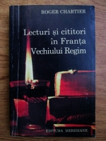 Anticariat: Roger Chartier - Lecturi si cititori in Franta vechiului regim