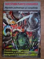 Romuald Leterrier - Invatatura plantei Ayahuasca, plantele psihotrope si constiinta