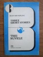 Anticariat: Rudyard Kipling - Three short stories. Trei nuvele