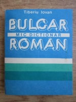 Anticariat: Tiberiu Iovan - Mic dictionar bulgar-roman