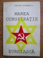 Anticariat: Traian Romanescu - Marea conspiratie evreiasca