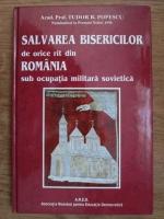 Tudor R. Popescu - Salvarea bisericilor de orice rit din Romania sub ocupatia militara sovietica