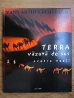 Yann Arthus Bertrand - Terra vazuta de sus pentru copii