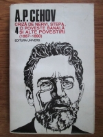 Anticariat: Anton Pavlovici Cehov - Opere, volumul 4: Criza de nervi, stepa, o poveste banala si alte povestiri (1887-1890)
