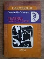 Constantin Cublesan - Teatrul, intre civic si etic