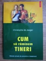 Anticariat: Cristophe de Jaeger - Cum sa ramanem tineri