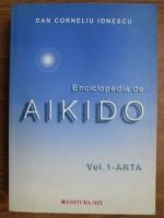 Anticariat: Dan Corneliu Ionescu - Enciclopedia de aikido