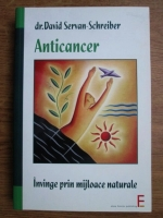 Anticariat: David Servan Schreiber - Anticancer. Invinge prin mijloace naturale