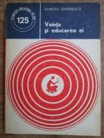 Anticariat: Dumitru Serbanescu - Vointa si educarea ei