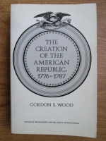 Gordon S. Wood - The creation of the american republic 1776-1787