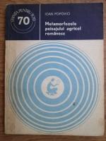 Anticariat: Ioan Popovici - Metamorfozele peisajului agricol roamnesc