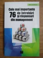 Anticariat: James McGrath - Cele mai importante 76 de intrebari si raspunsuri din management