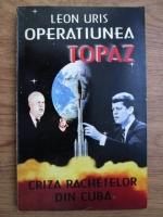 Leon Uris - Operatiunea Topaz: criza rachetelor din Cuba