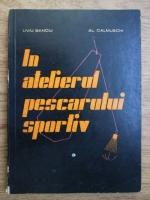 Anticariat: Liviu Banciu, Al. Calmunschi - In atelierul pescarului sportiv