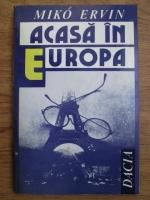 Anticariat: Miko Ervin - Acasa in Europa