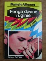 Pamela Wynne - Feriga devine ruginie