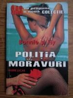 Anticariat: Pierre Lucas - Bonnie si Fly. Politia de moravuri