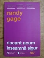 Anticariat: Randy Gage - Riscant acum inseamna sigur. Regulile s-au schimbat