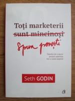 Anticariat: Seth Godin - Toti marketerii sunt mincinosi. Talentul de a spune povesti autentice intr-o lume sceptica