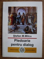Anticariat: Stefan Milcu - Pledoarie pentru dialog