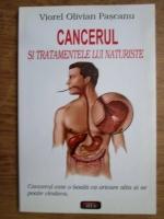 Viorel Olivian Pascanu - Cancerul si tratamentele lui naturiste