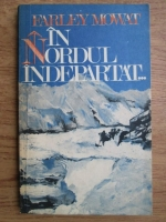Anticariat: Farley Mowat - In nordul indepartat