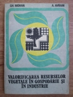 Gh. Mohan, A. Avram - Valorificarea resurselor vegetale in gospodarie si industrie
