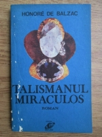 Anticariat: Honore de Balzac - Talismanul miraculos