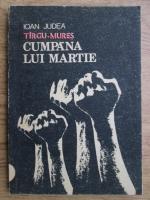 Anticariat: Ioan Judea - Targu Mures, Cumpana lui Martie