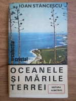 Anticariat: Ioan Stancescu - Oceanele si marile Terrei