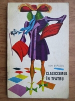 Anticariat: Ion Braescu - Clasicismul in teatru