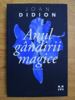 Joan Didion - Anul gandirii magice