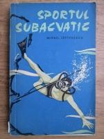 Anticariat: Mihail Lefterescu - Sportul subacvatic