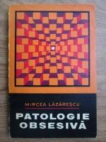 Mircea Lazarescu - Patologie obsesiva