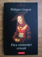 Anticariat: Philippa Gregory - Fiica eminentei cenusii