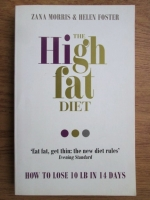 Zana Morris, Helen Foster - The high fat diet. How to lose 10 lb in 14 days