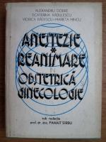 Anticariat: Alexandru Dobre, Ecaterina Radulescu, Viorica Badescu - Anestezie, reanimare in obstetrica si ginecologie