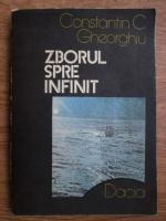 Constantin C. Gheorghiu - Zborul spre infinit. Pagini din istoria astronauticii
