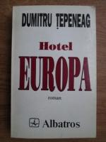 Anticariat: Dumitru Tepeneag - Hotel Europa