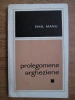 Anticariat: Emil Manu - Prolegomene argheziene